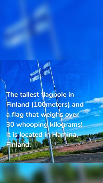 The tallest flagpole in Finland (100meters) and a flag that weighs over 30 whooping kilograms! It is located in Hamina, Finland.
